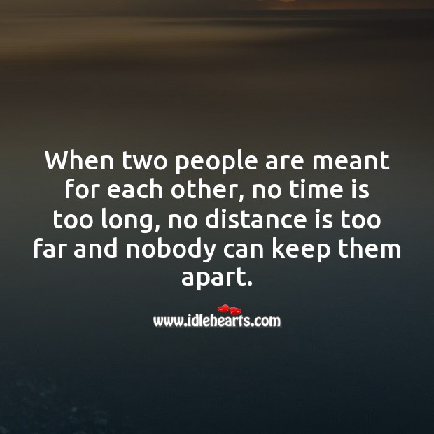 When two people are meant for each other, no time is too long, no distance is too far. True Love Quotes Image