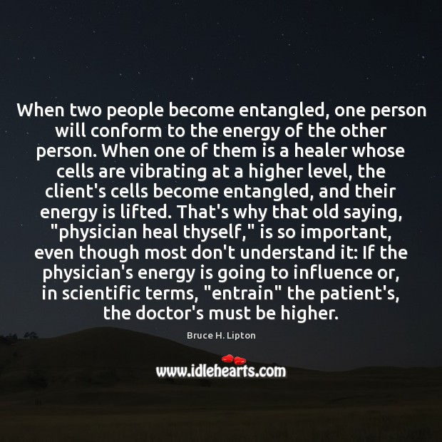When two people become entangled, one person will conform to the energy Image