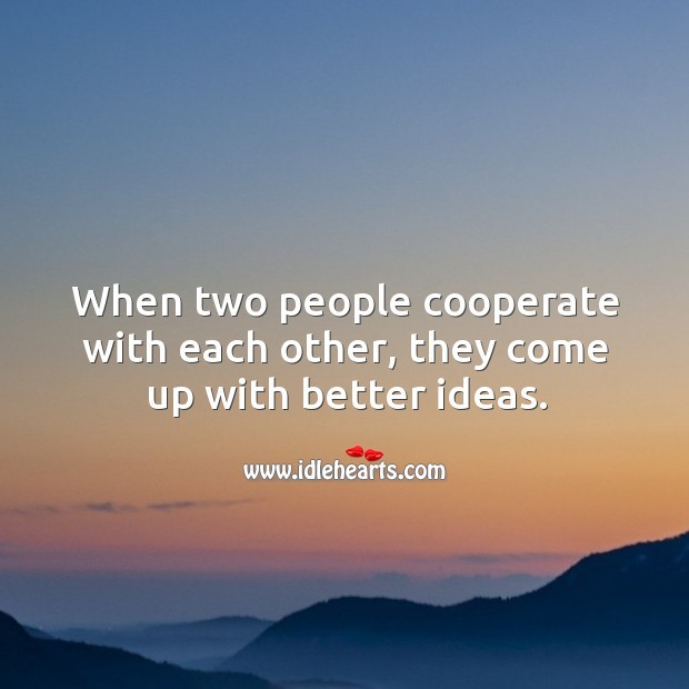 Image, When two people cooperate with each other, they come up with better ideas.