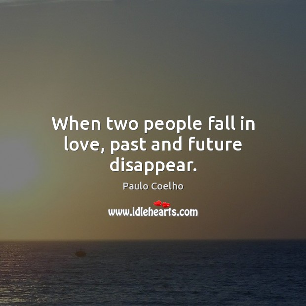 Image, When two people fall in love, past and future disappear.