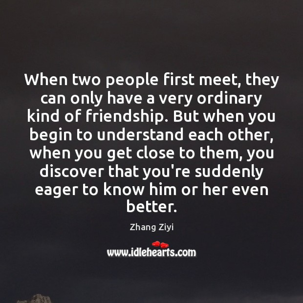 When two people first meet, they can only have a very ordinary Zhang Ziyi Picture Quote