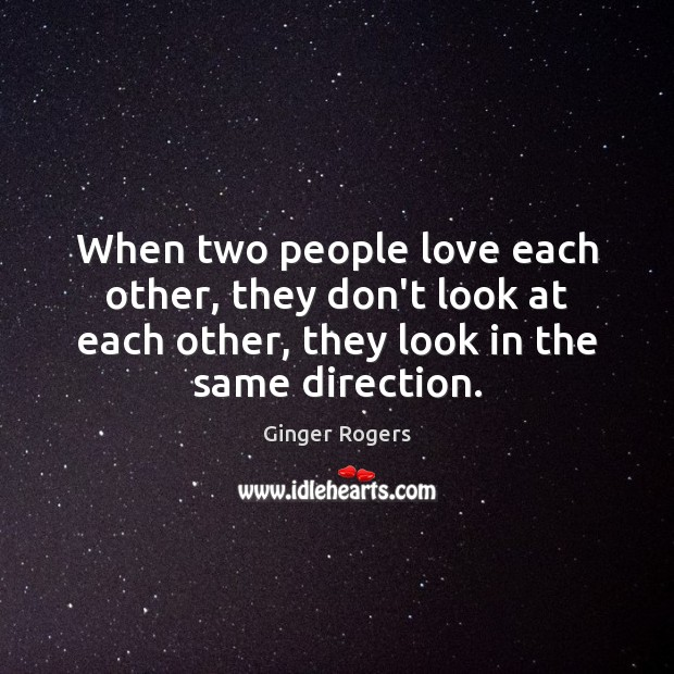 Image, When two people love each other, they don't look at each other,