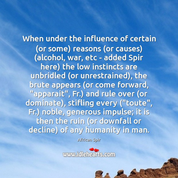 When under the influence of certain (or some) reasons (or causes) (alcohol, African Spir Picture Quote