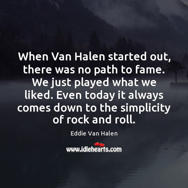 When Van Halen started out, there was no path to fame. We Eddie Van Halen Picture Quote