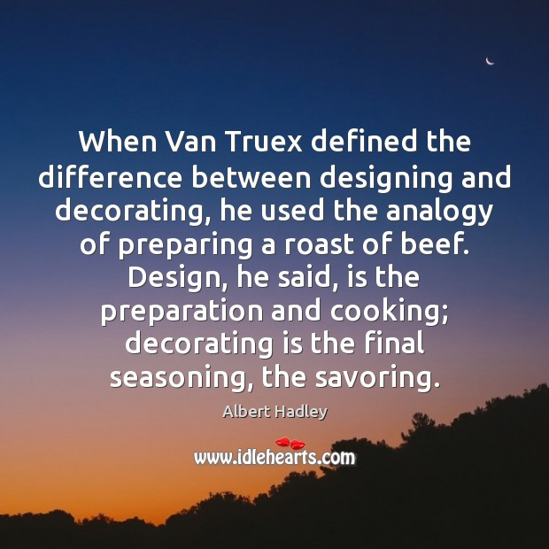 Image, When Van Truex defined the difference between designing and decorating, he used