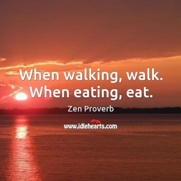 Image, When walking, walk. When eating, eat.
