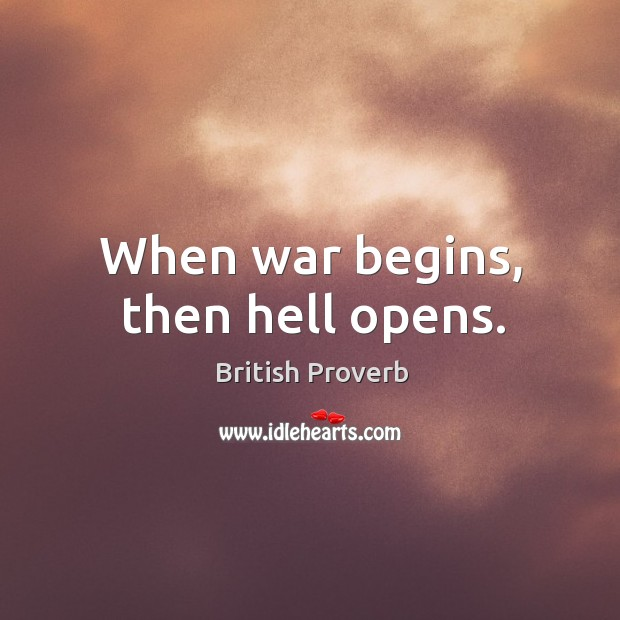 When war begins, then hell opens. British Proverbs Image
