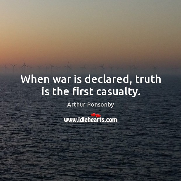 Image, When war is declared, truth is the first casualty.