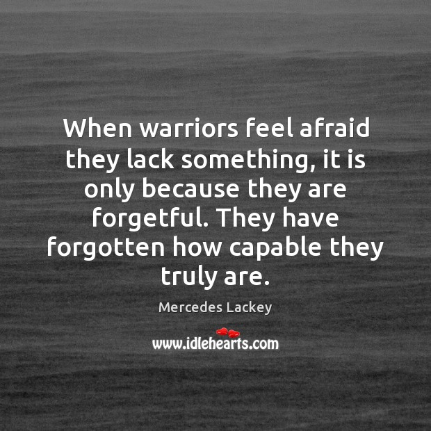 When warriors feel afraid they lack something, it is only because they Image