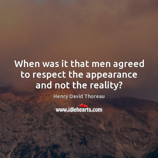 When was it that men agreed to respect the appearance and not the reality? Image