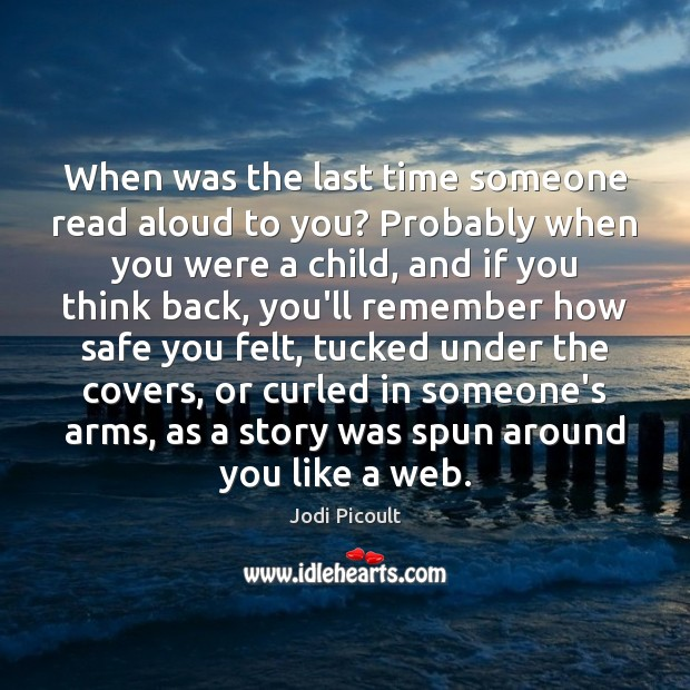 When was the last time someone read aloud to you? Probably when Jodi Picoult Picture Quote