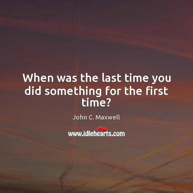 Image about When was the last time you did something for the first time?