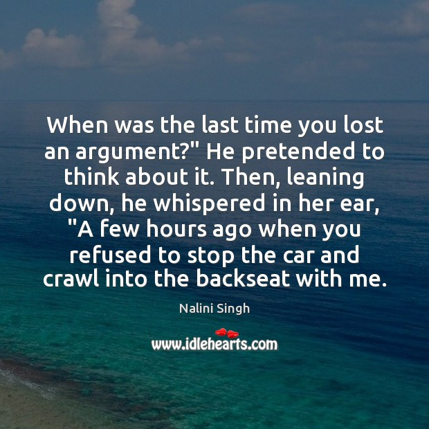"When was the last time you lost an argument?"" He pretended to Image"