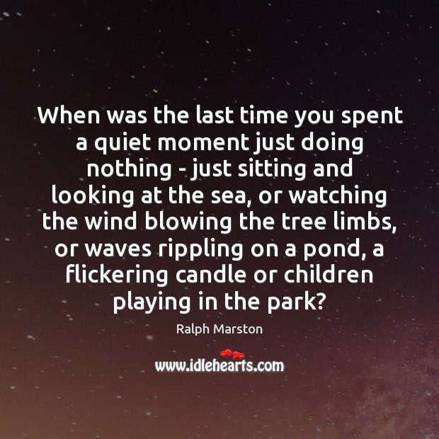 Image, When was the last time you spent a quiet moment just doing