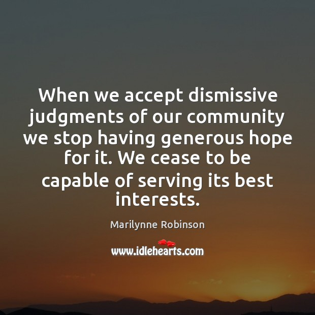 Image, When we accept dismissive judgments of our community we stop having generous