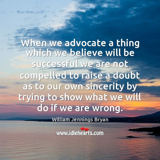 When we advocate a thing which we believe will be successful we Image