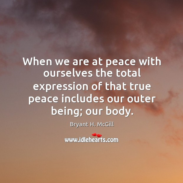When we are at peace with ourselves the total expression of that Image