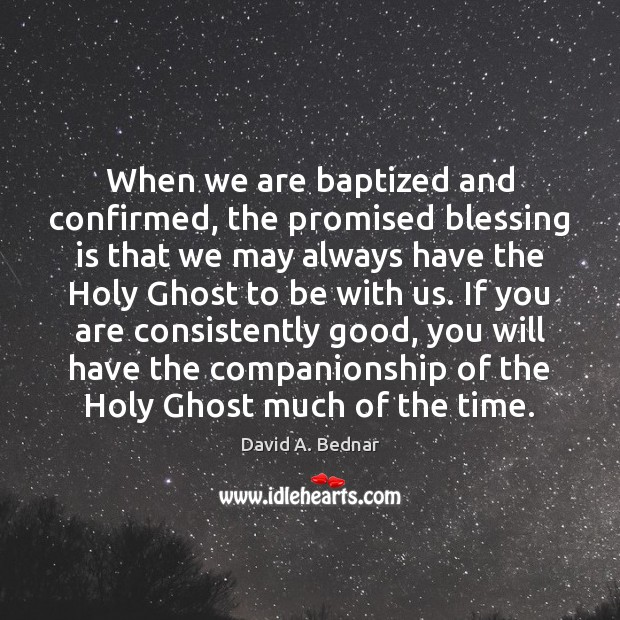 When we are baptized and confirmed, the promised blessing is that we Image