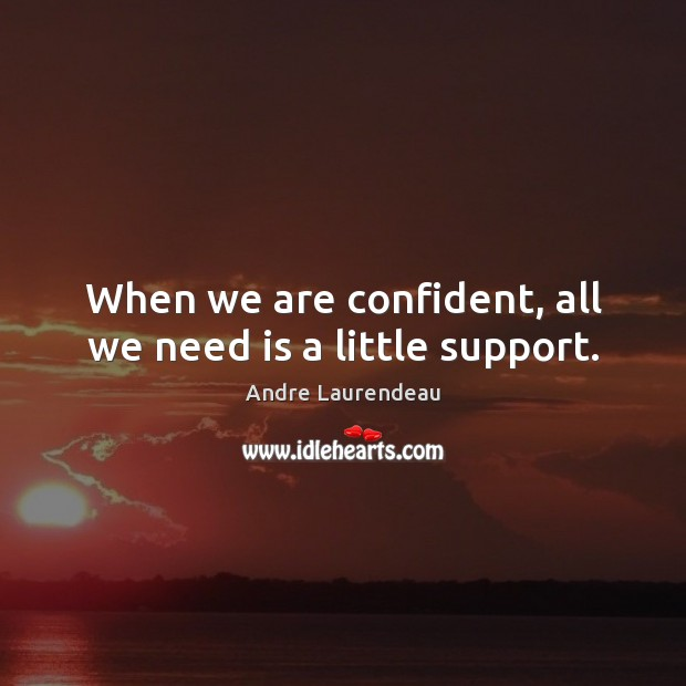 Image, When we are confident, all we need is a little support.