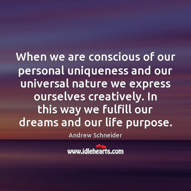 When we are conscious of our personal uniqueness and our universal nature Image