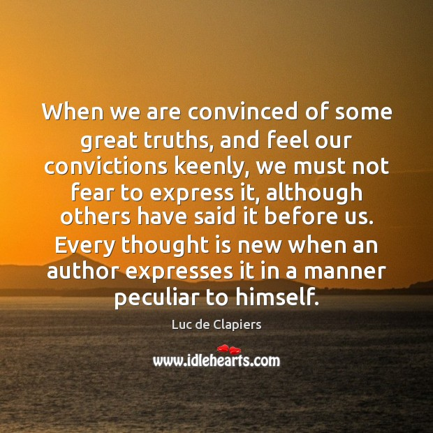 When we are convinced of some great truths, and feel our convictions Luc de Clapiers Picture Quote