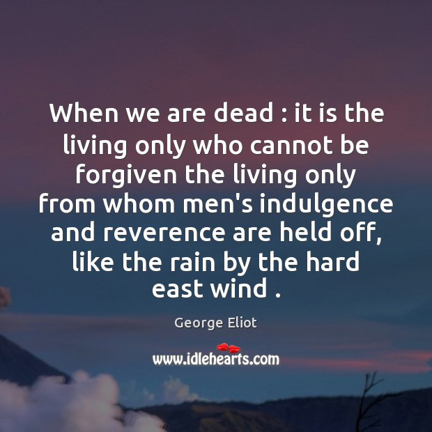 Image, When we are dead : it is the living only who cannot be
