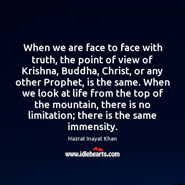 When we are face to face with truth, the point of view Hazrat Inayat Khan Picture Quote