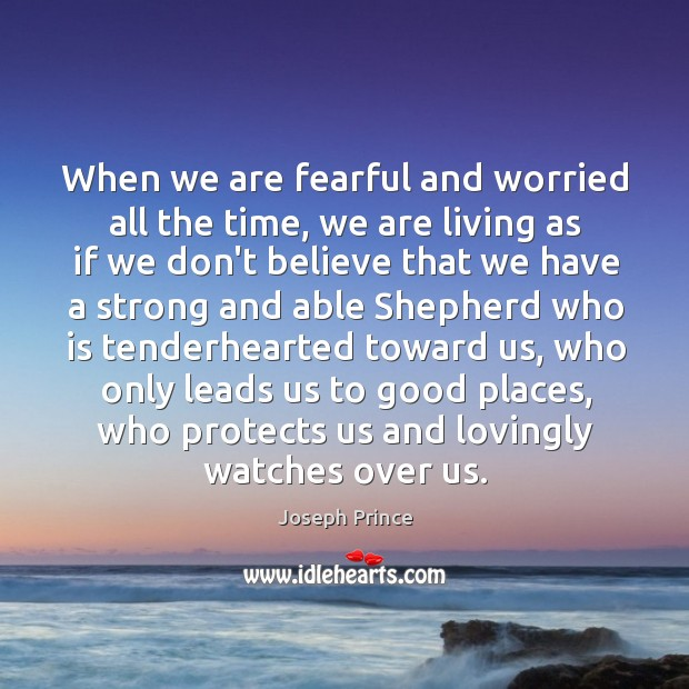 When we are fearful and worried all the time, we are living Image