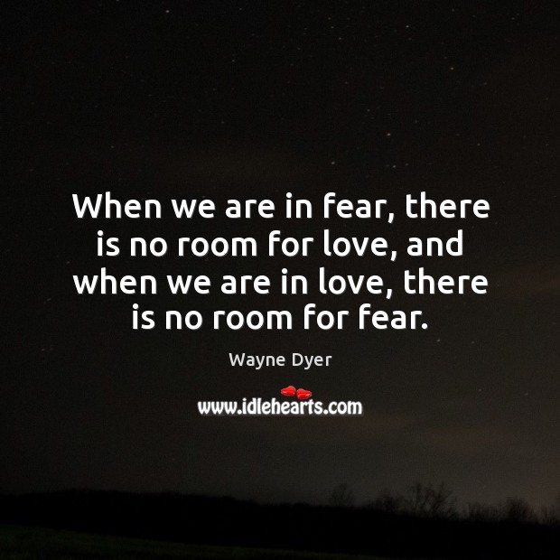 Image, When we are in fear, there is no room for love, and