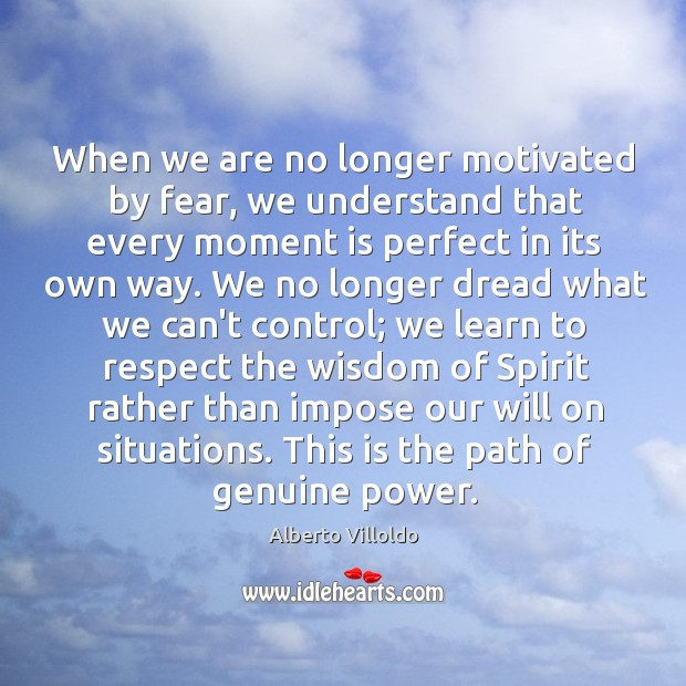 Image, When we are no longer motivated by fear, we understand that every
