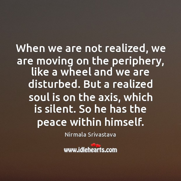 When we are not realized, we are moving on the periphery, like Nirmala Srivastava Picture Quote