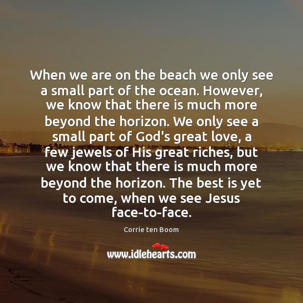 When we are on the beach we only see a small part Corrie ten Boom Picture Quote