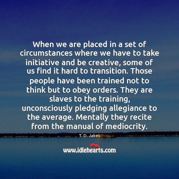 When we are placed in a set of circumstances where we have Image