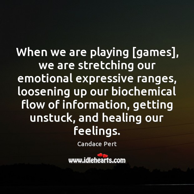 When we are playing [games], we are stretching our emotional expressive ranges, Image