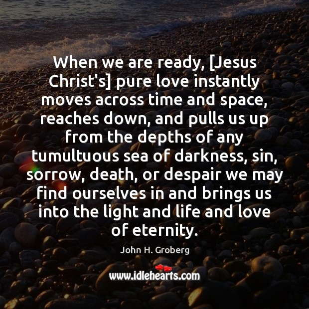 When we are ready, [Jesus Christ's] pure love instantly moves across time Image