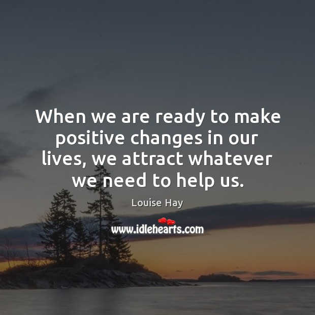 When we are ready to make positive changes in our lives, we Louise Hay Picture Quote
