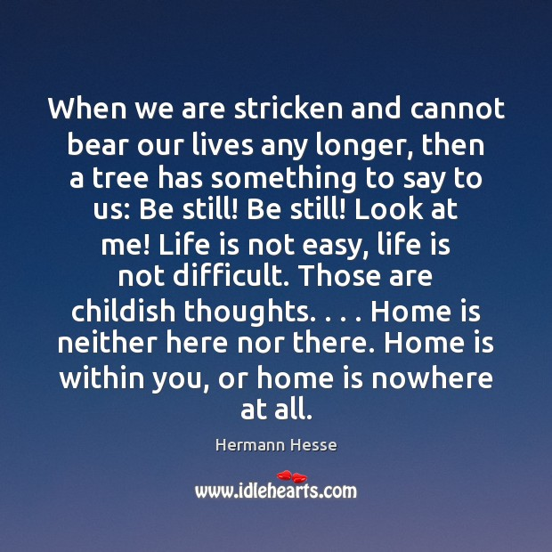When we are stricken and cannot bear our lives any longer, then Image