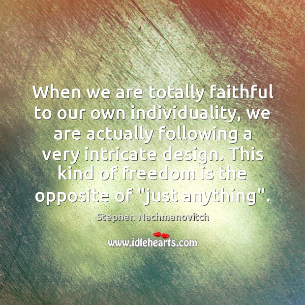 When we are totally faithful to our own individuality, we are actually Image