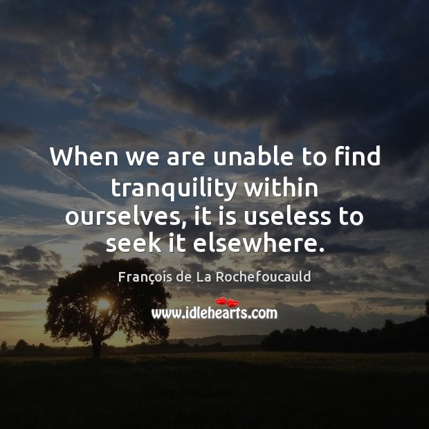 Image, When we are unable to find tranquility within ourselves, it is useless