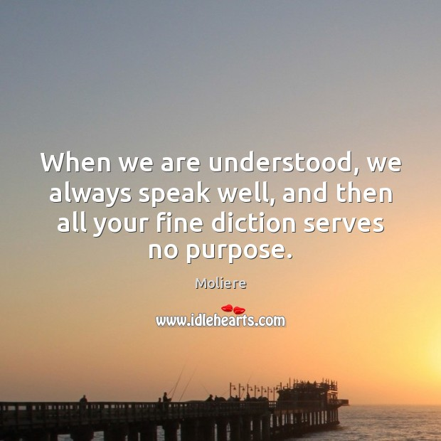 When we are understood, we always speak well, and then all your Image