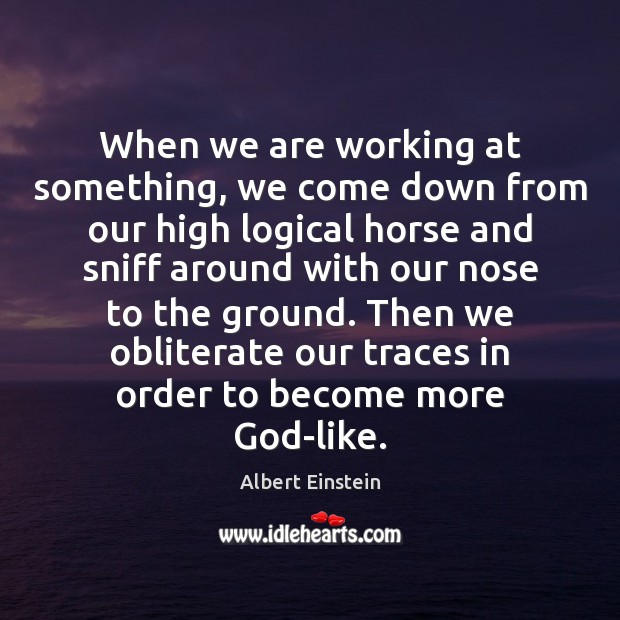 Image, When we are working at something, we come down from our high