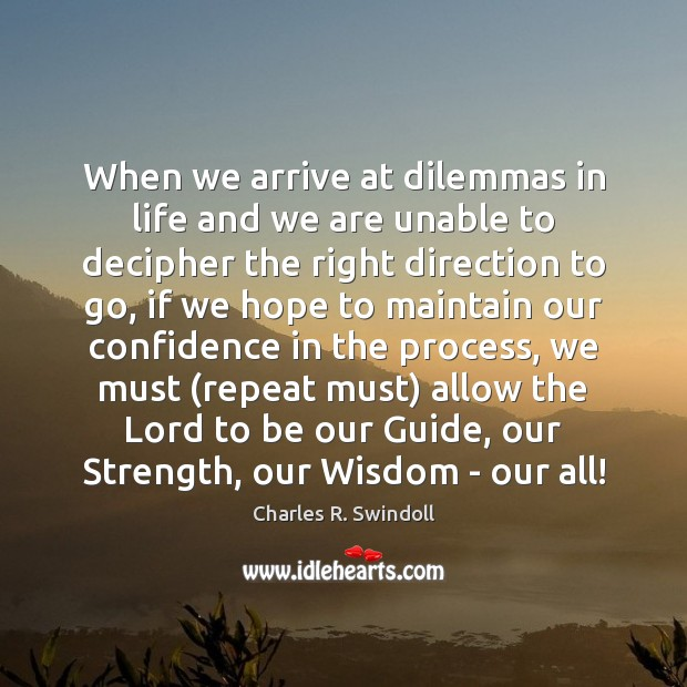 When we arrive at dilemmas in life and we are unable to Image
