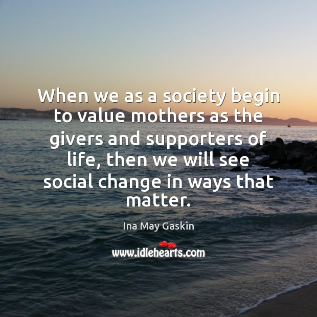 When we as a society begin to value mothers as the givers Image