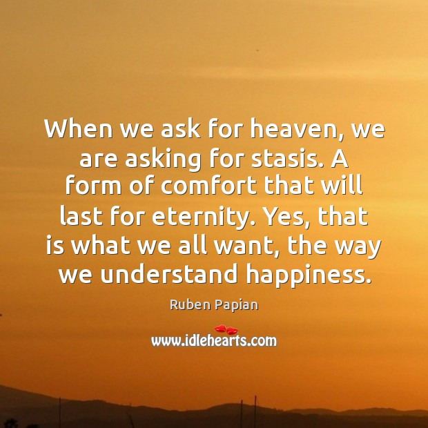 Image, When we ask for heaven, we are asking for stasis. A form