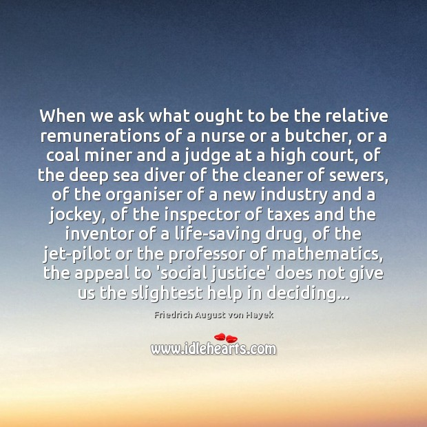 When we ask what ought to be the relative remunerations of a Friedrich August von Hayek Picture Quote