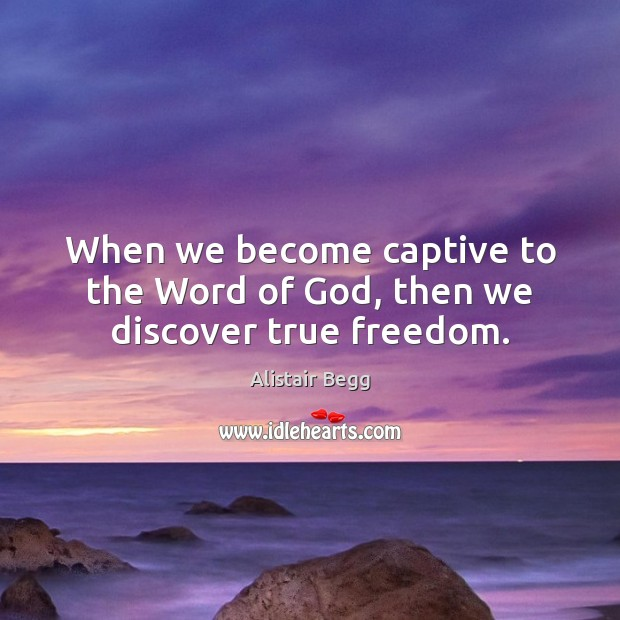 Image, When we become captive to the Word of God, then we discover true freedom.