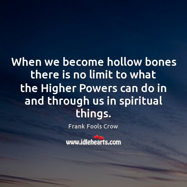 Image, When we become hollow bones there is no limit to what the