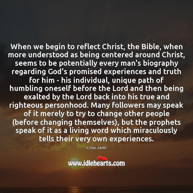 When we begin to reflect Christ, the Bible, when more understood as Image