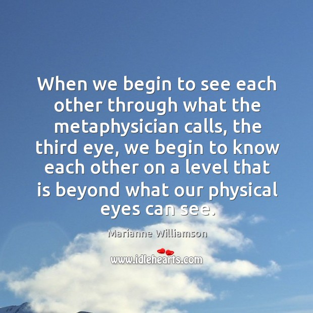 When we begin to see each other through what the metaphysician calls, Image