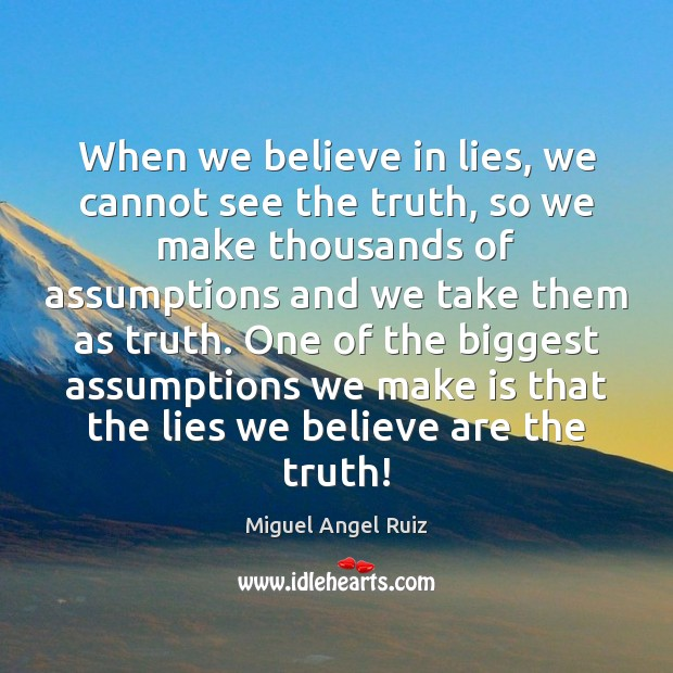 When we believe in lies, we cannot see the truth, so we Image